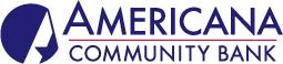 Americana Community Bank is a full-service community bank and provides consumer and commercial financial services