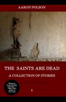 """""""The Saints Are Dead"""" by Aaron Polson"""