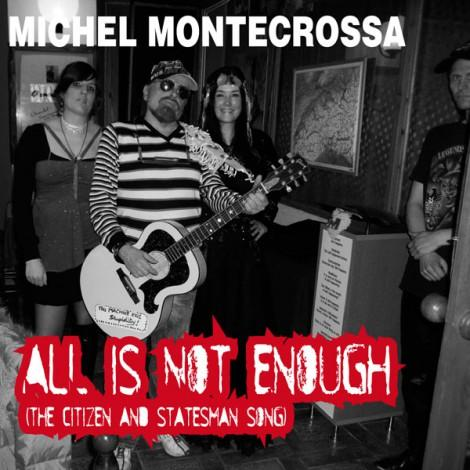 Michel Montecrossa's Audio-Single'All Is Not Enough' (the Citizen and Statesman Song)