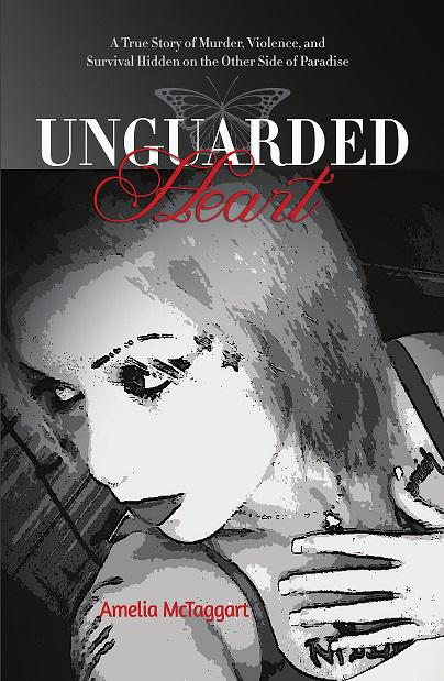 Unguarded Heart: A True Story of Murder, Violence, and Survival Hidden on the Other Side of Paradise
