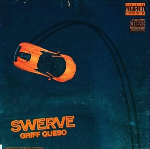 """Griff Queso - """"Swerve"""""""