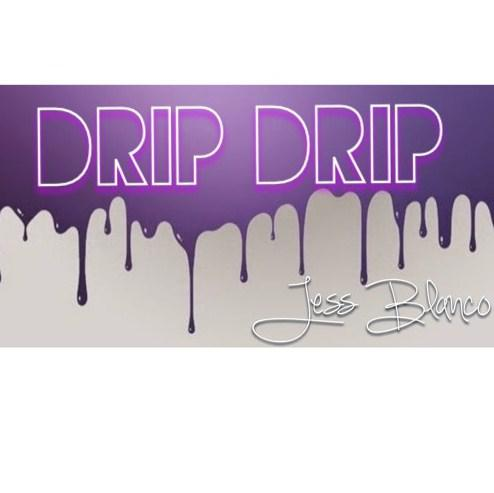 'DRIP DRIP' - Jess Blanco