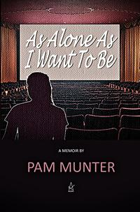 As Alone As I Want To Be by Pam Munter