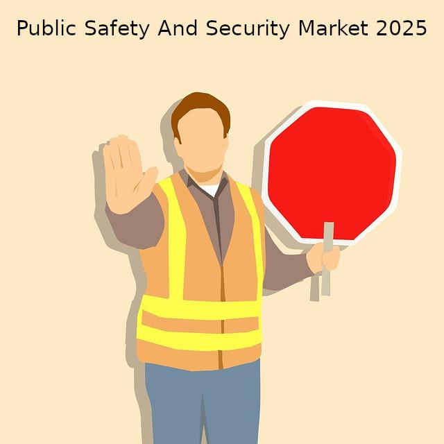 Public Safety and Security Market Outlook 2018 ? 2025