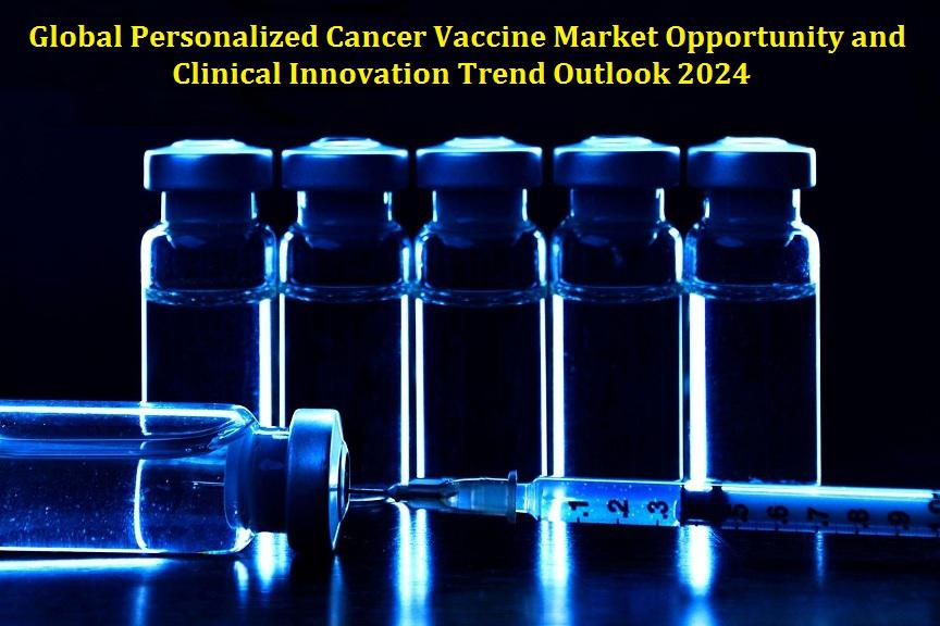 Global Personalized Cancer Vaccine Market Opportunity