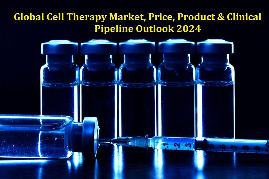 Global Cell Therapy Market, Price, Product & Clinical Pipeline