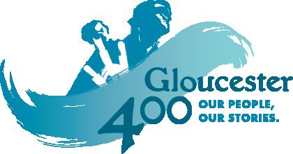 """Gloucester, MA 400th Anniversary, 1623 - 2023, """"Our People, Our Stories"""""""