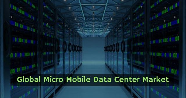 Global Micro Mobile Data Center Market 2019 Evolution of USD