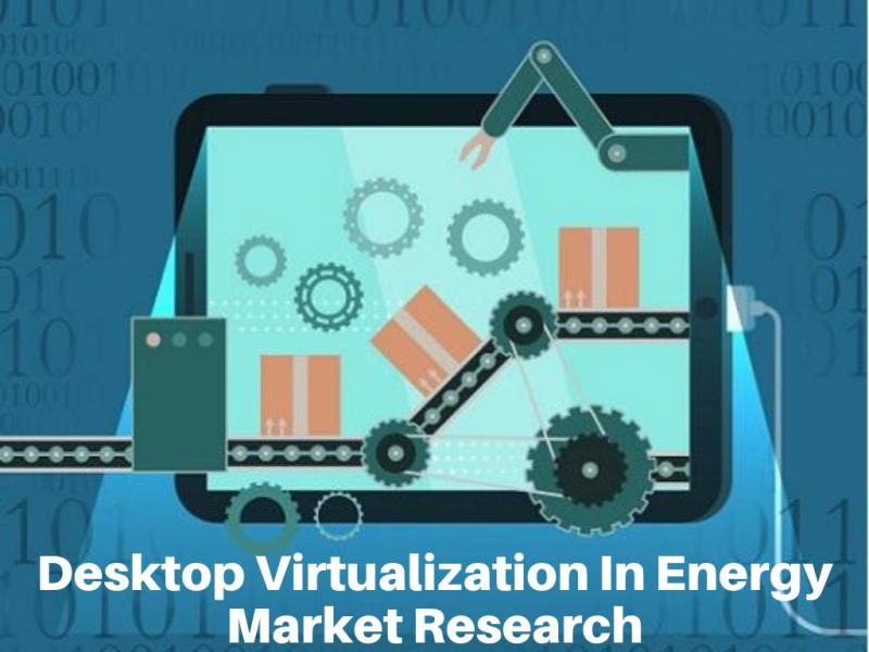 Global Desktop Virtualization In Energy Market Is Expected