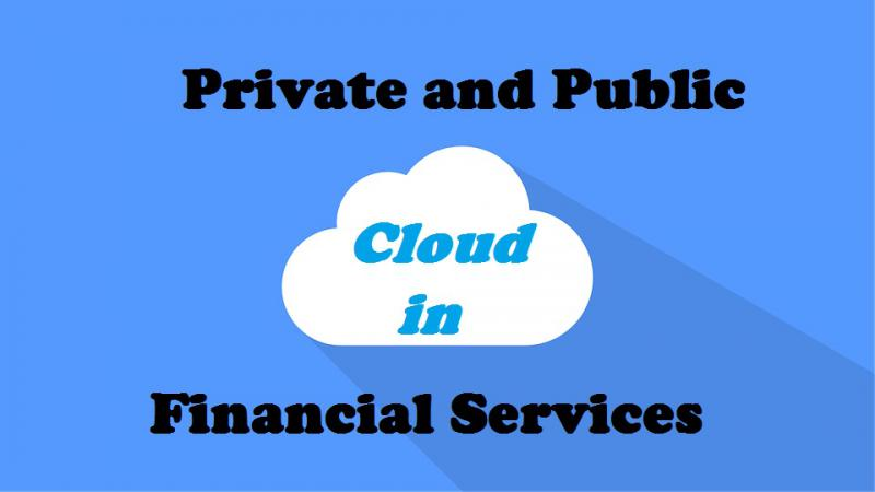Private and Public Cloud in Financial Services Market