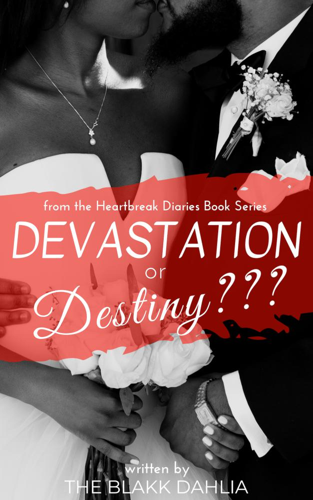Devastation or Destiny??? by The Blakk Dahlia