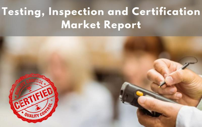 Discover How Testing, Inspection and Certification Market