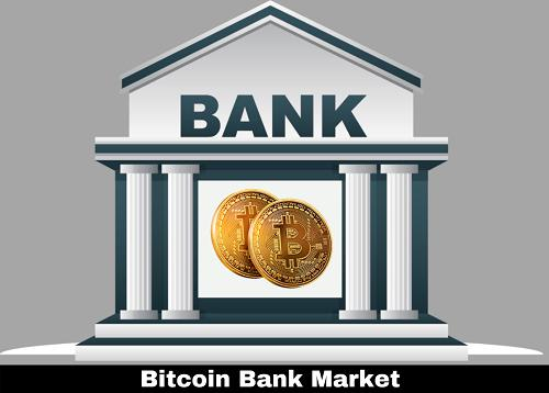 Huge Growth for Global Bitcoin Bank Market by 2019-2026 with