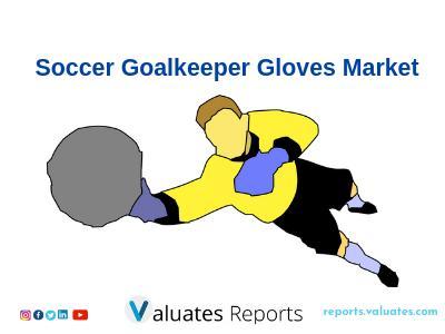 Global Soccer Goalkeeper Gloves Market Report 2019 by Valuates