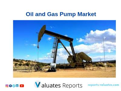 Global Oil And Gas Pumps Market Report, Size, Share, Trends,