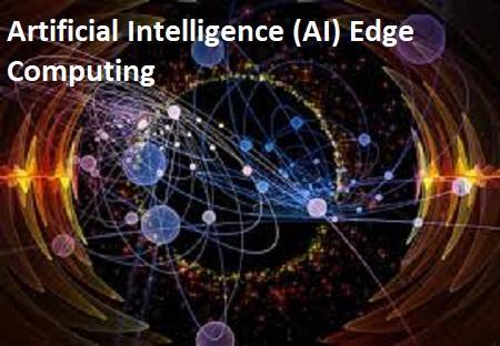 Artificial Intelligence (AI) Edge Computing