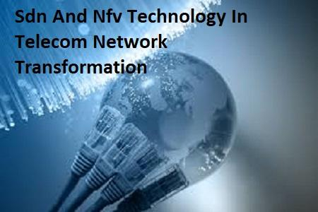 Sdn And Nfv Technology In Telecom Network Transformation
