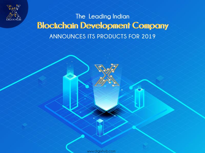 DIGIXHUB – THE LEADING INDIAN BLOCKCHAIN DEVELOPMENT COMPANY ANNOUNCES ITS PRODUCTS FOR 2019