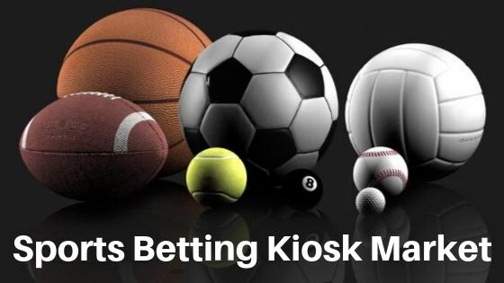 Sports Betting Kiosk Market