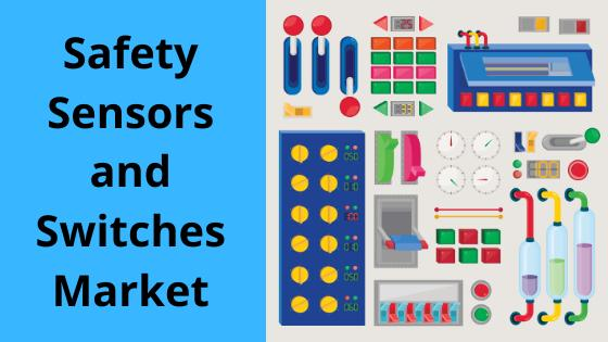 Safety Sensors and Switches Market