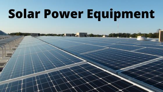 Huge Growth in Solar Power Equipment Market Study in Detail about