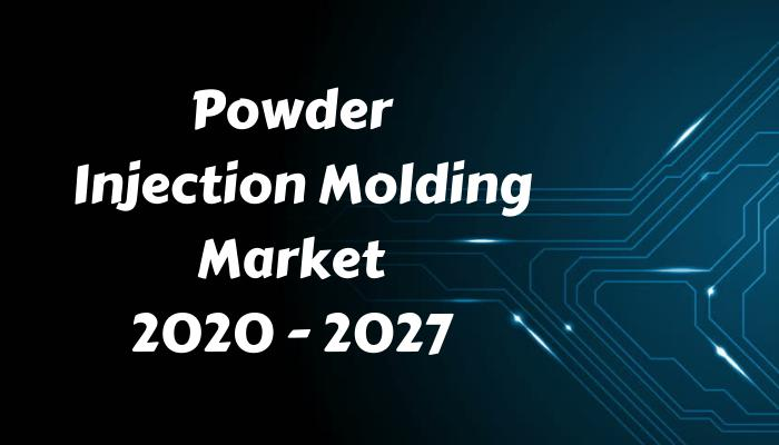 Powder Injection Molding Market Scope by 2027: Industry Trends,