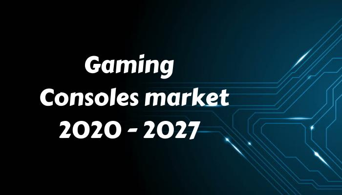 Gaming Consoles Market Scope by 2027: Industry Trends, Regional