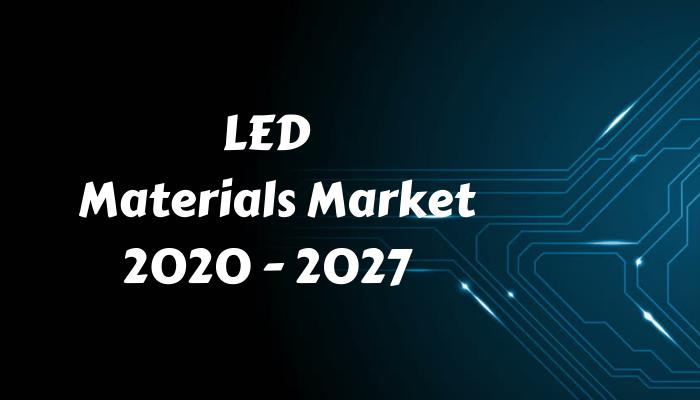 LED Materials Market: Global Opportunity Analysis and Industry