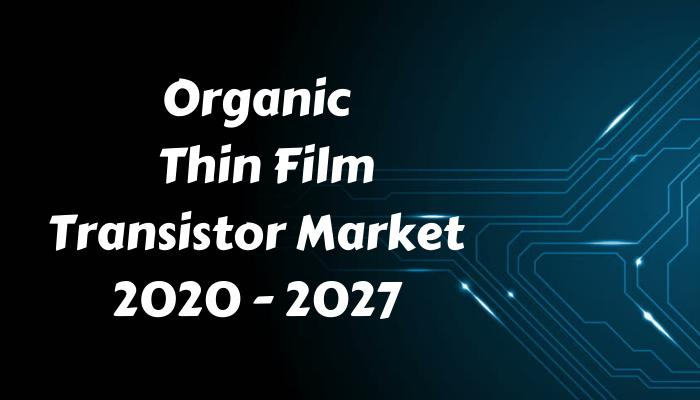 Organic Thin Film Transistor Market Trends by 2030: Adopted