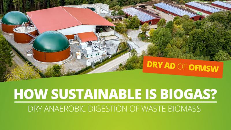 How sustainable is biogas? Anaerobic dry digestion of waste biomass