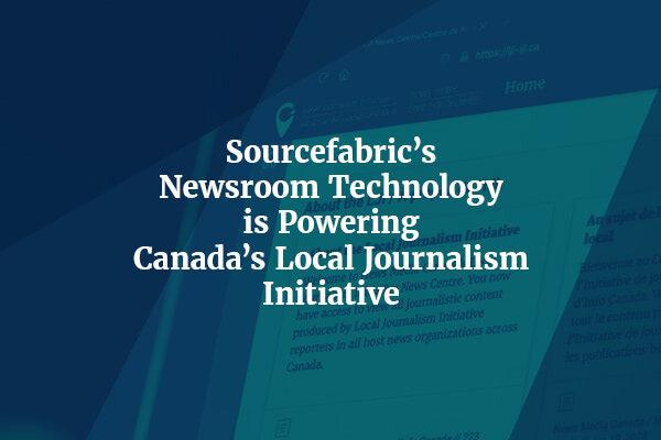 Sourcefabric's Newsroom Technology is Powering Canada's