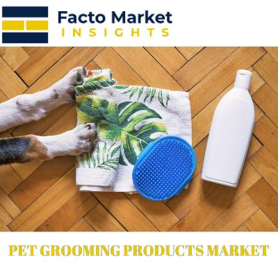 Pet Grooming Products Market Reveals Prime Applications
