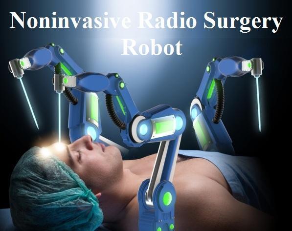 Noninvasive Radio Surgery Robot Market