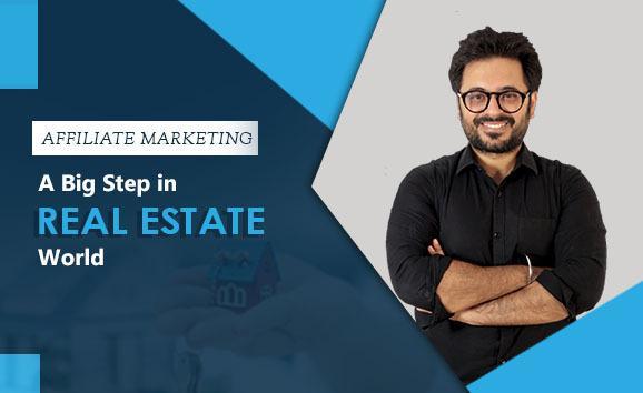 Affiliate Marketing: A Big Step in Real Estate World by Rajan Arya