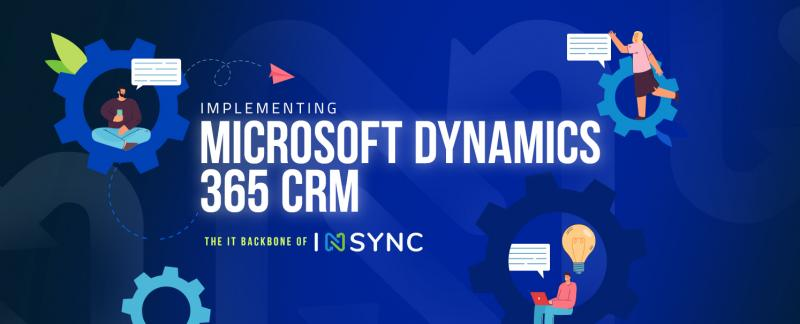 A detailed look into the journey behind INSYNC's implementation of Microsoft Dynamics 365CRM and how they achieved success with it