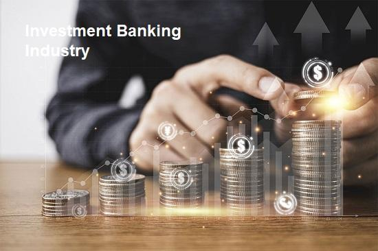Investment Banking Industry Share 2021: Global Trends, Key