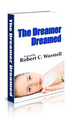 "Recently Released Novel ""The Dreamer Dreamed"" by Robert C. Worstell, Midwest Journal Press"